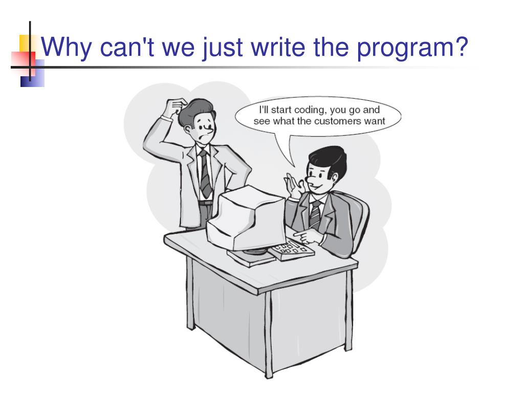 Why can't we just write the program?