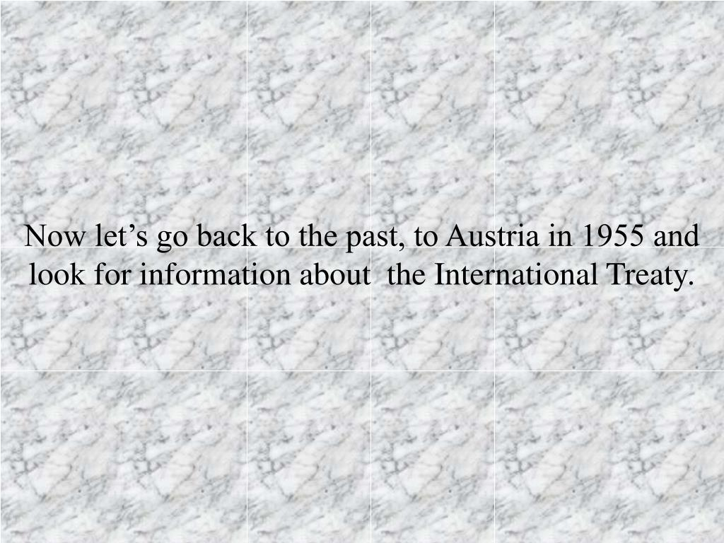 Now let's go back to the past, to Austria in 1955 and look for information about  the International Treaty.