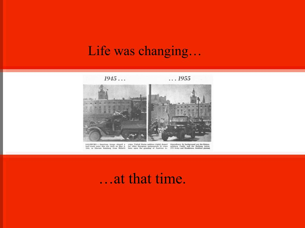 Life was changing…