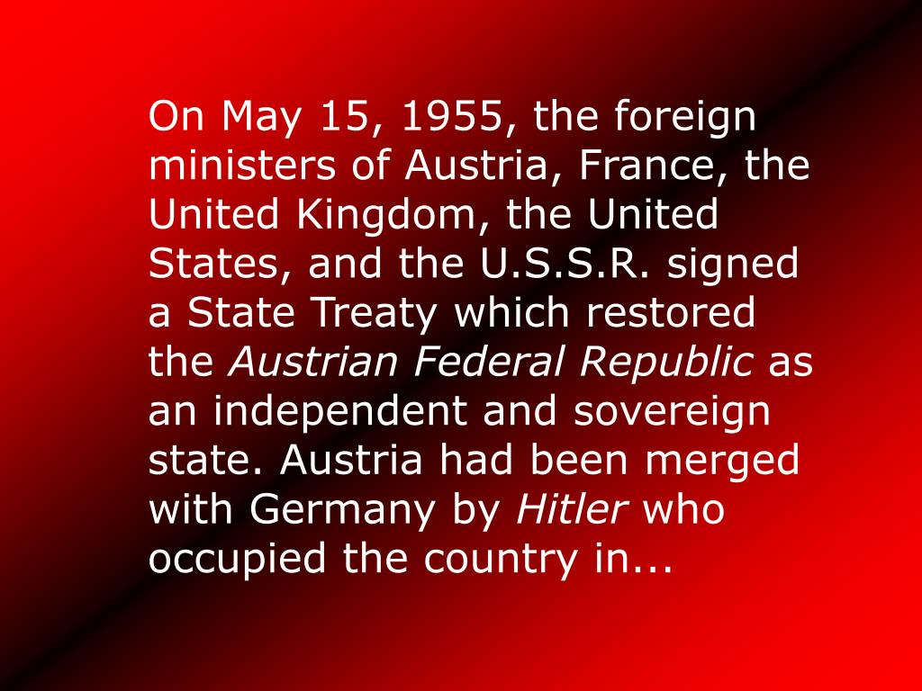 On May 15, 1955, the foreign ministers of Austria, France, the United Kingdom, the United States, and the U.S.S.R. signed a State Treaty which restored the