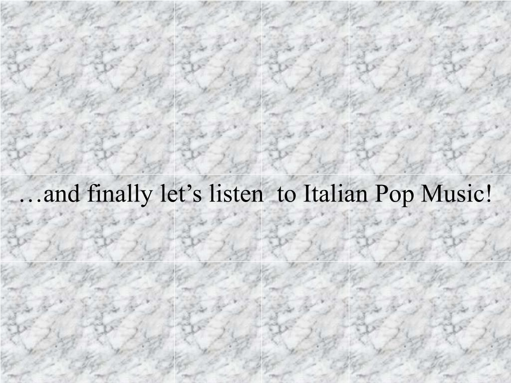 …and finally let's listen  to Italian Pop Music!