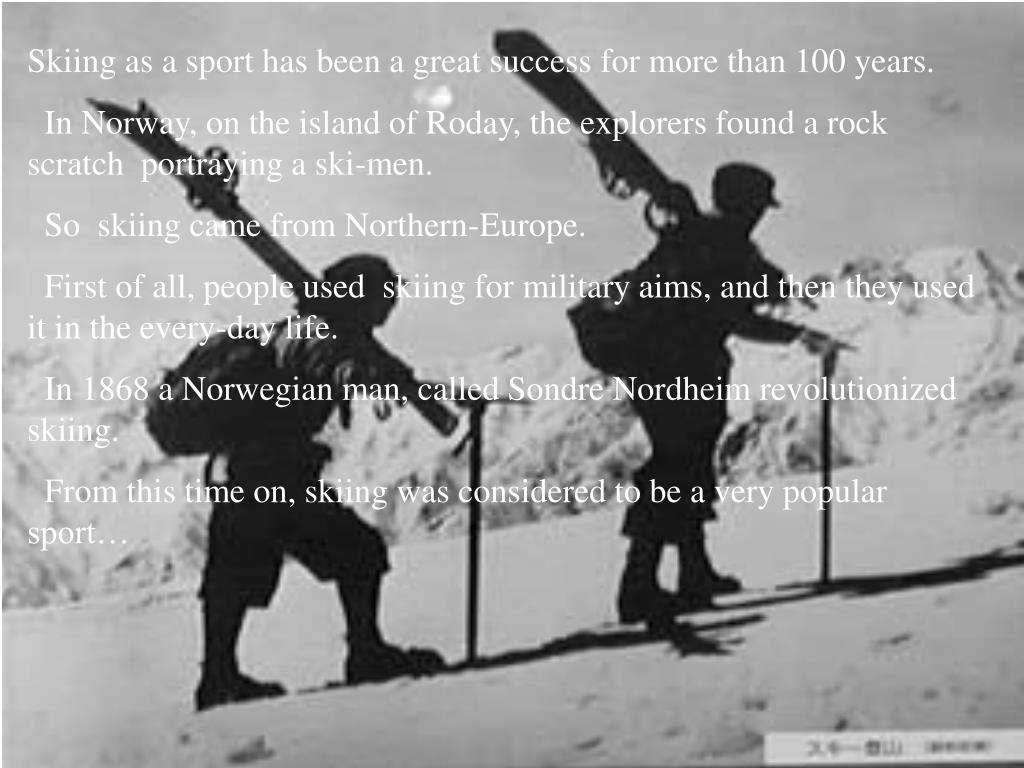 Skiing as a sport has been a great success for more than 100 years.