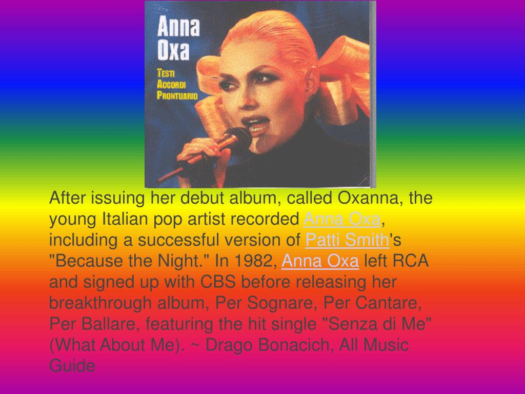 After issuing her debut album, called Oxanna, the young Italian pop artist recorded