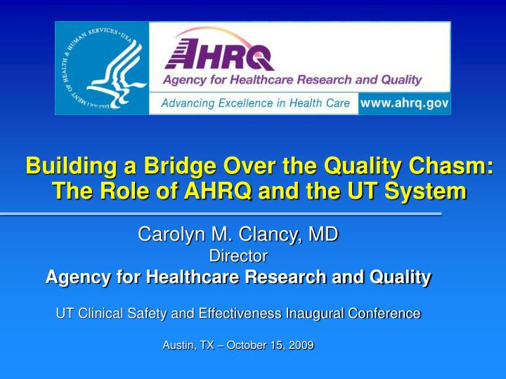 Building a bridge over the quality chasm the role of ahrq and the ut system l.jpg