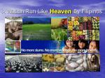 a nation run like heaven by filipinos