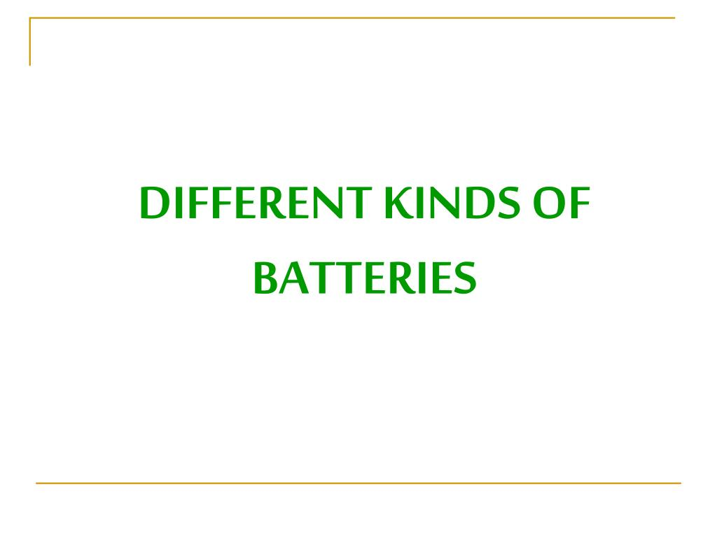 DIFFERENT KINDS OF BATTERIES