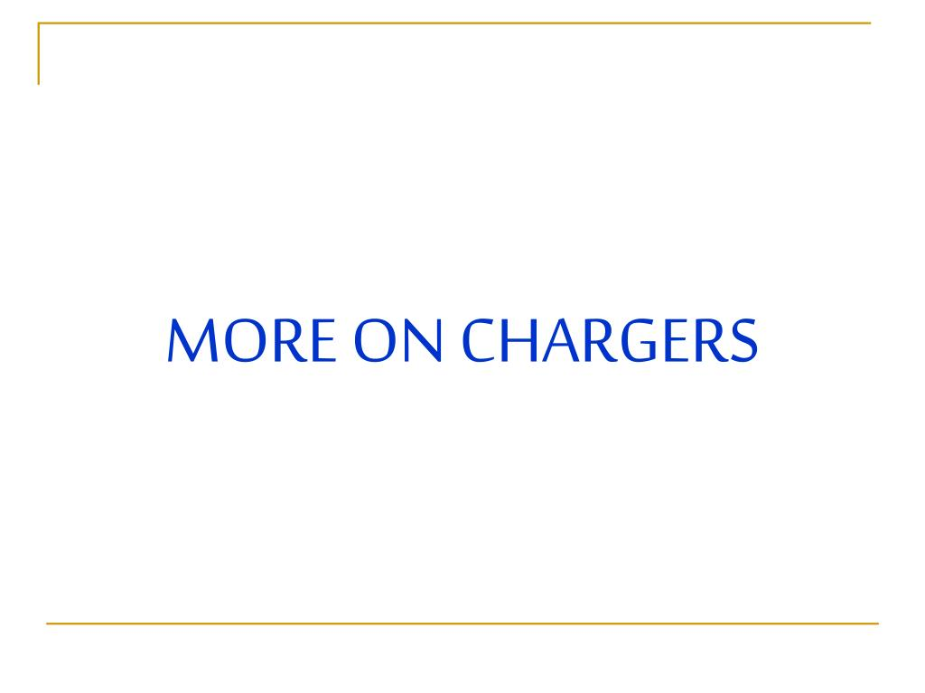 MORE ON CHARGERS
