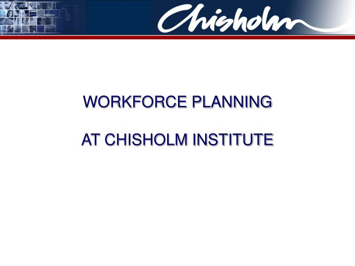 Workforce planning at chisholm institute
