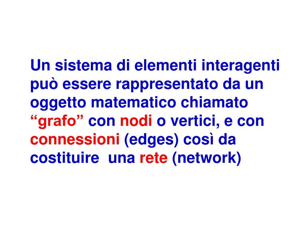 Un sistema di elementi interagenti può essere rappresentato da un oggetto matematico chiamato