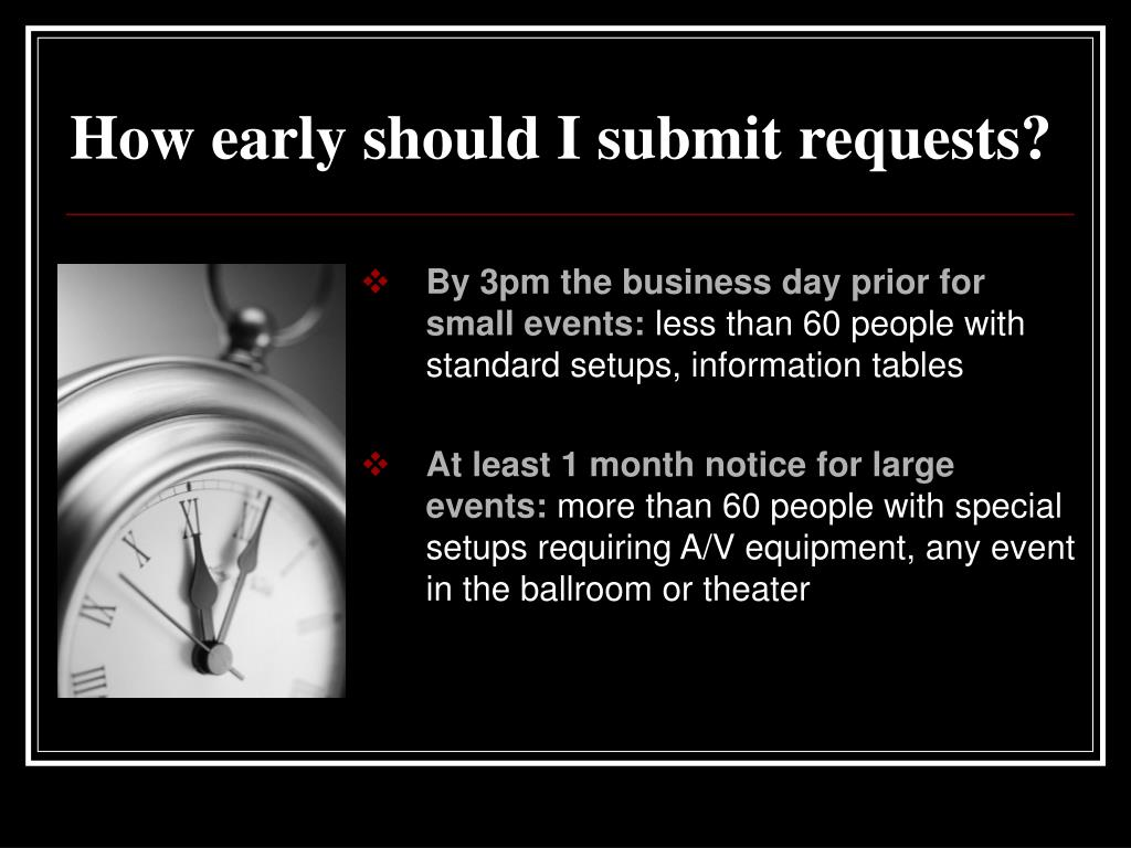 How early should I submit requests?