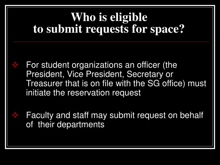 Who is eligible to submit requests for space