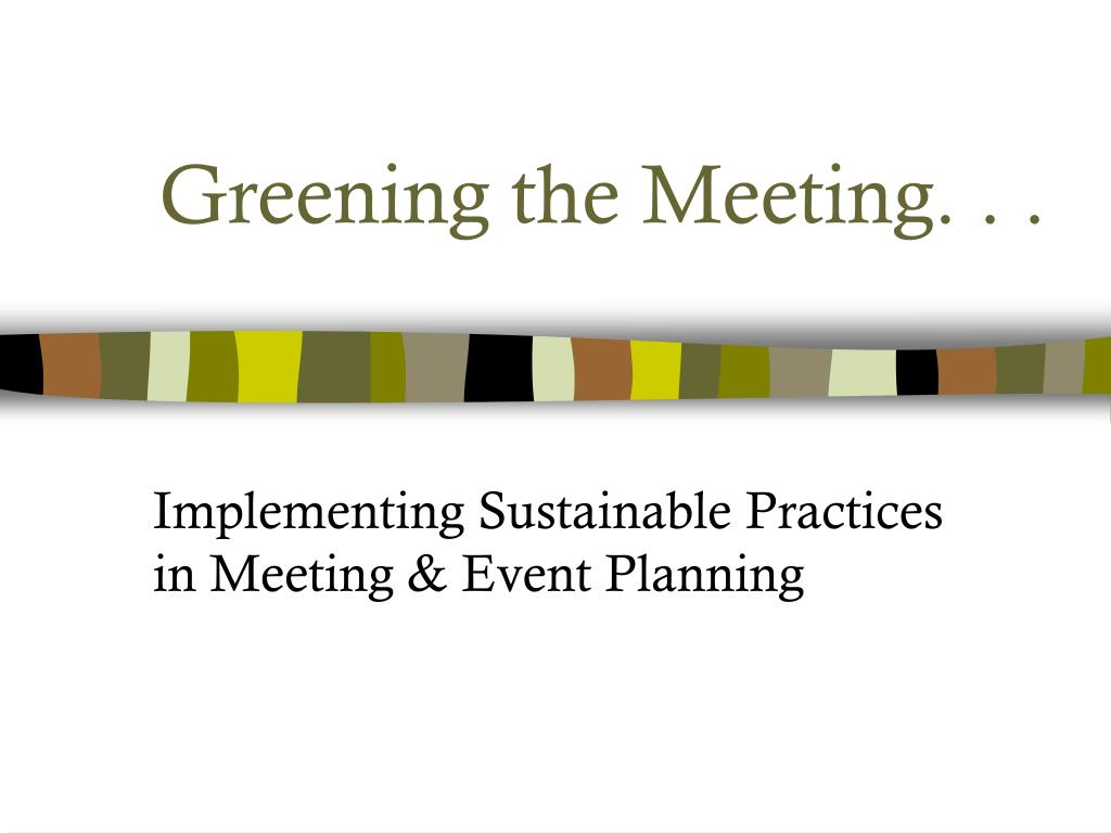 Greening the Meeting. . .