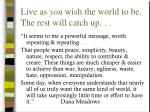 live as you wish the world to be the rest will catch up