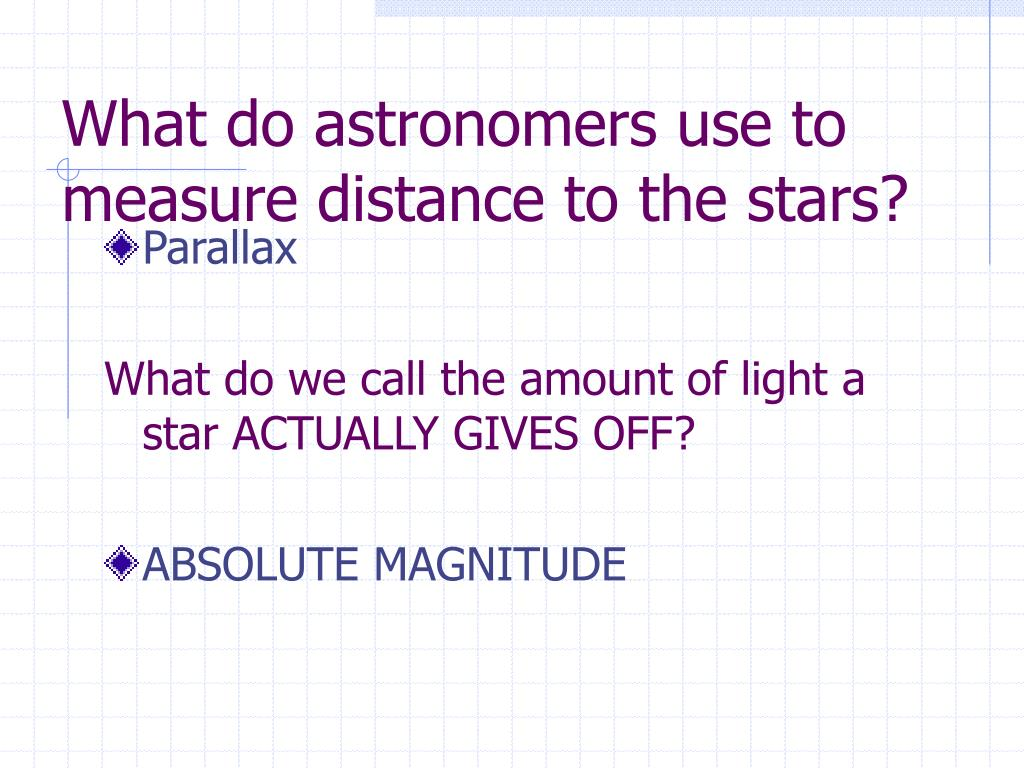 What do astronomers use to measure distance to the stars?
