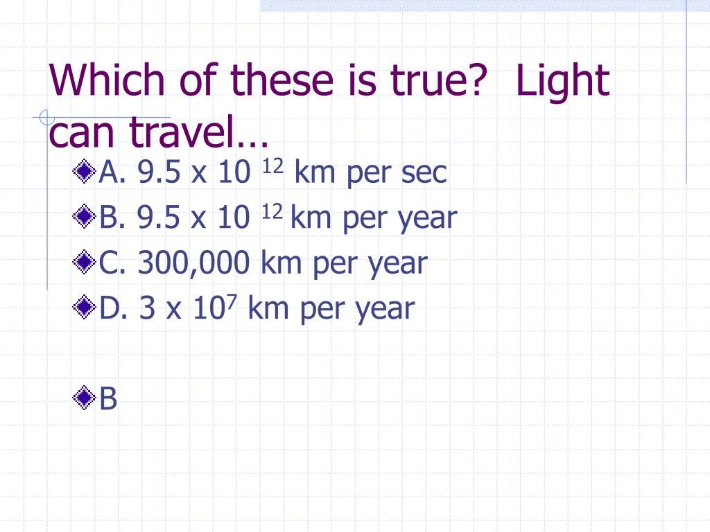 Which of these is true?  Light can travel…