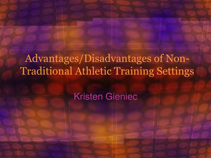 Advantages disadvantages of non traditional athletic training settings
