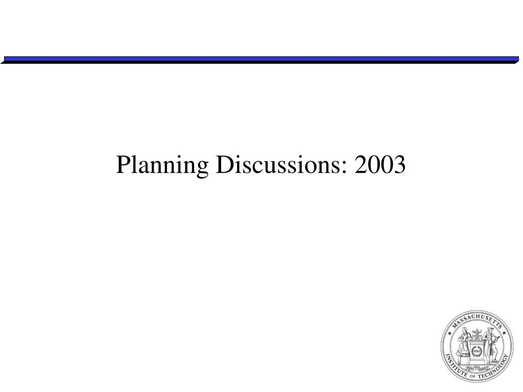 Planning Discussions: 2003