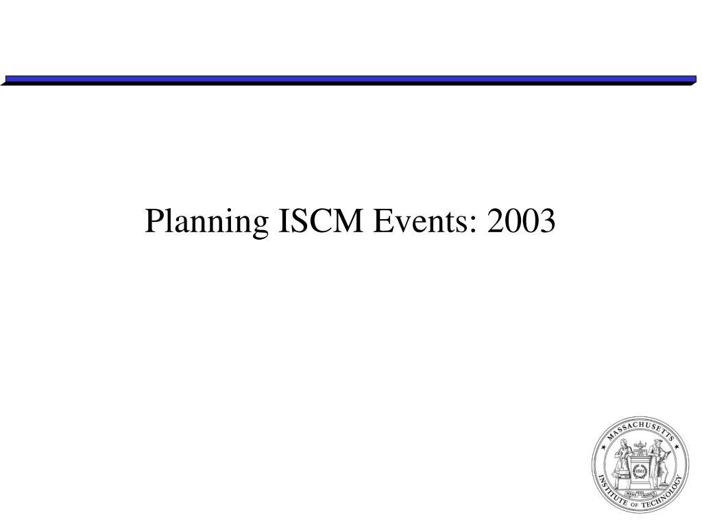 Planning ISCM Events: 2003