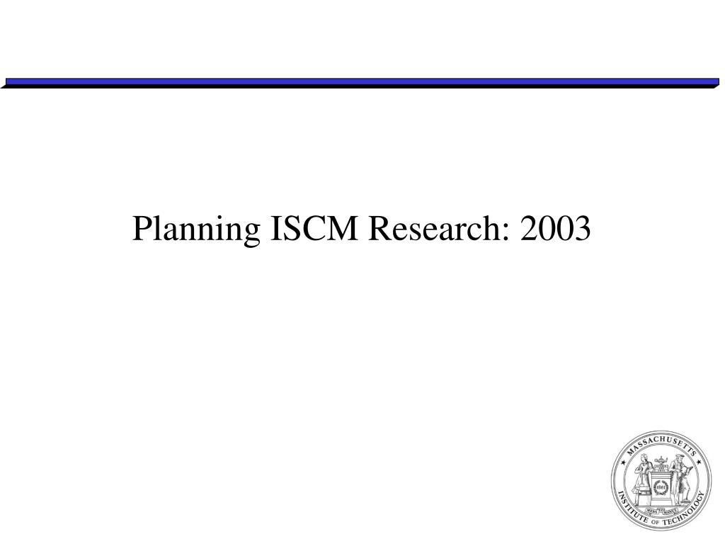 Planning ISCM Research: 2003
