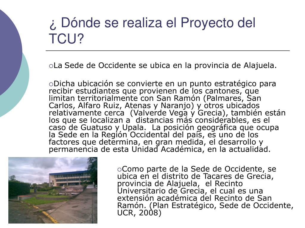 ¿ Dónde se realiza el Proyecto del TCU?