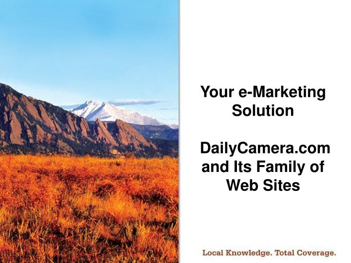 Your e marketing solution dailycamera com and its family of web sites