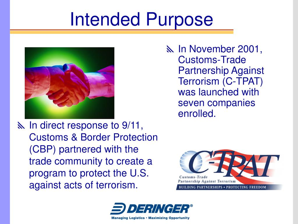 In direct response to 9/11, Customs & Border Protection (CBP) partnered with the trade community to create a program to protect the U.S. against acts of terrorism.