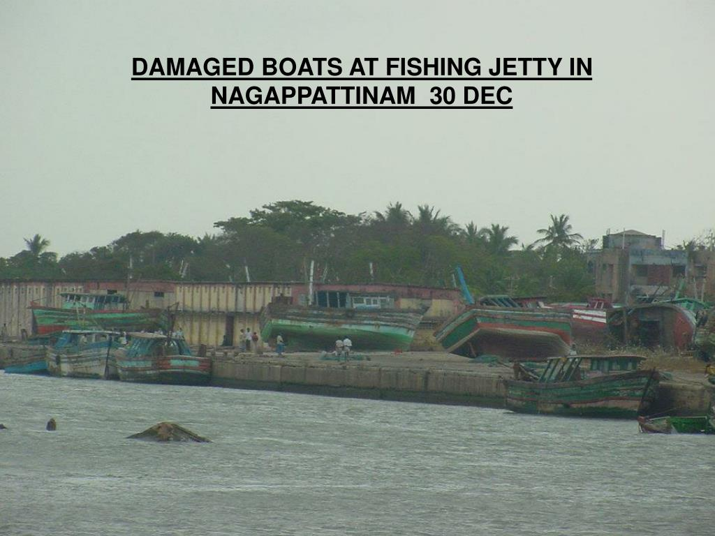 DAMAGED BOATS AT FISHING JETTY IN NAGAPPATTINAM  30 DEC