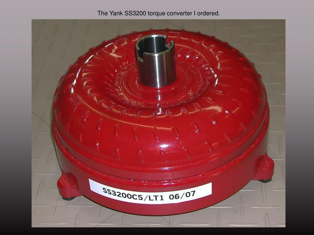 The Yank SS3200 torque converter I ordered.