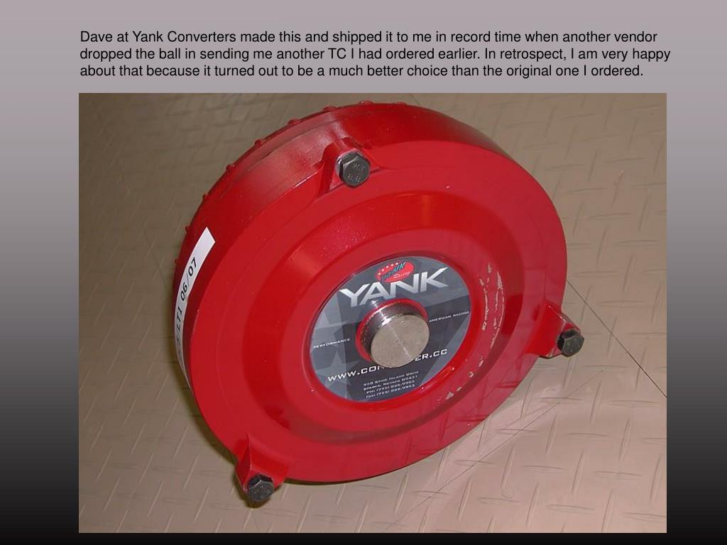Dave at Yank Converters made this and shipped it to me in record time when another vendor dropped the ball in sending me another TC I had ordered earlier. In retrospect, I am very happy about that because it turned out to be a much better choice than the original one I ordered.