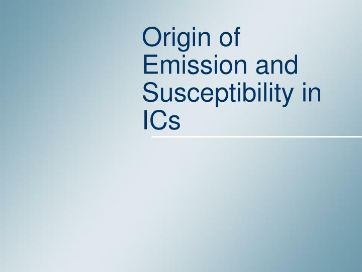 Origin of emission and susceptibility in ics l.jpg
