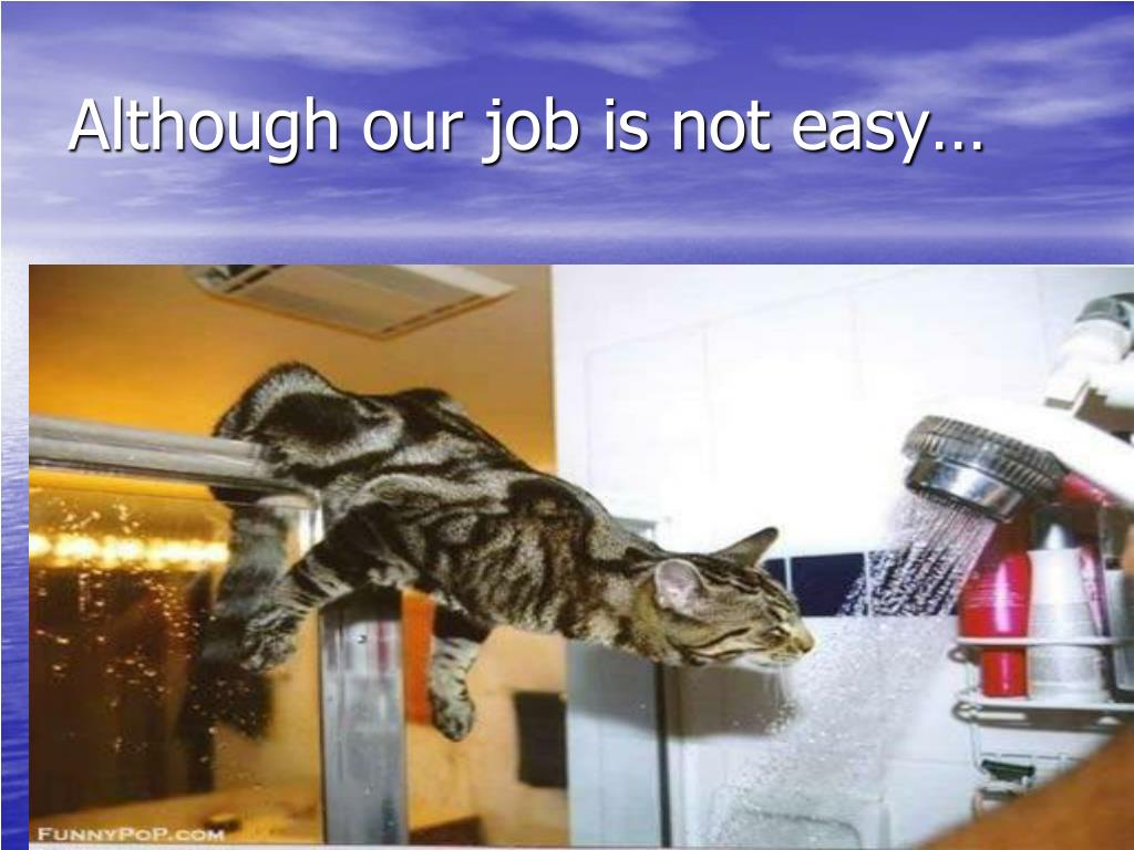 Although our job is not easy…