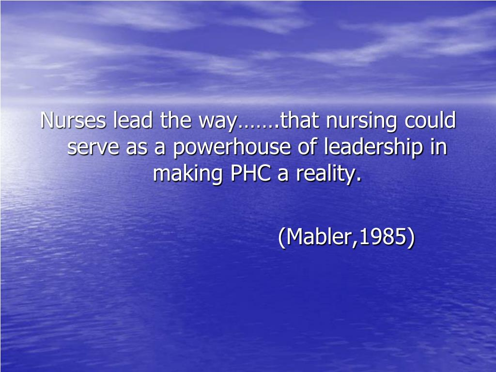 Nurses lead the way…….that nursing could serve as a powerhouse of leadership in making PHC a reality.
