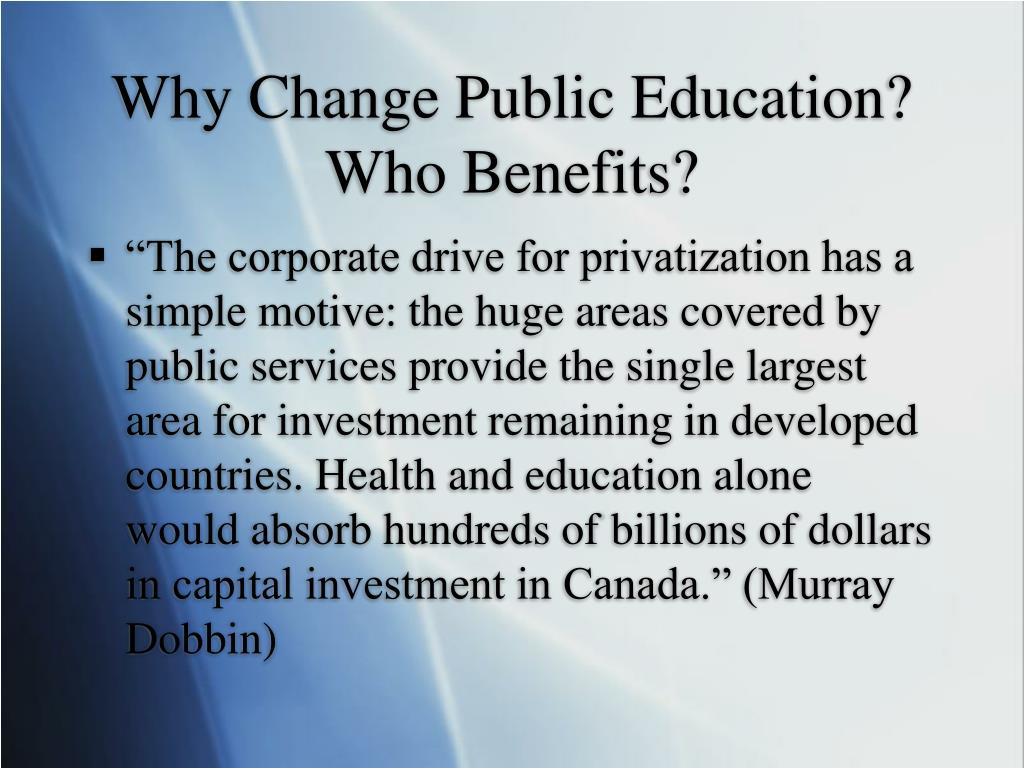 Why Change Public Education? Who Benefits?