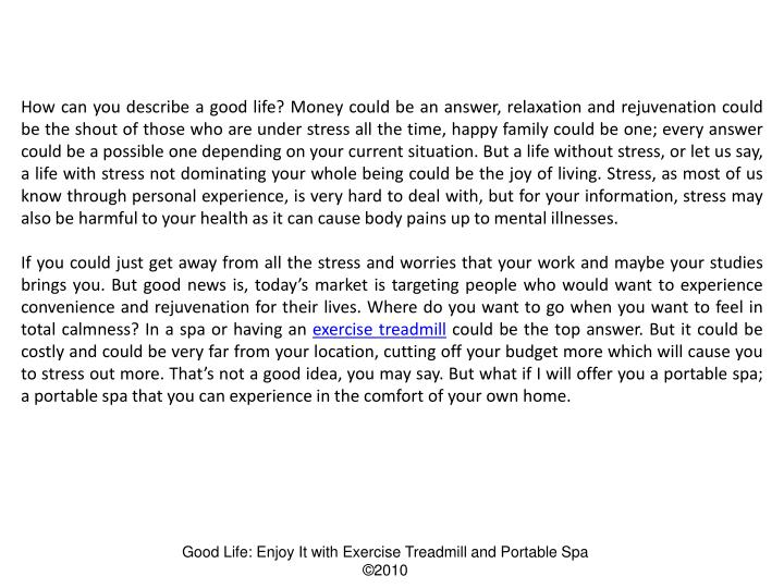 How can you describe a good life? Money could be an answer, relaxation and rejuvenation could be the...