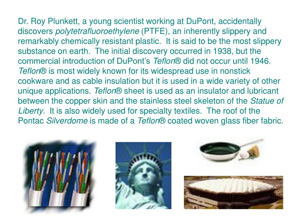 Dr. Roy Plunkett, a young scientist working at DuPont, accidentally discovers