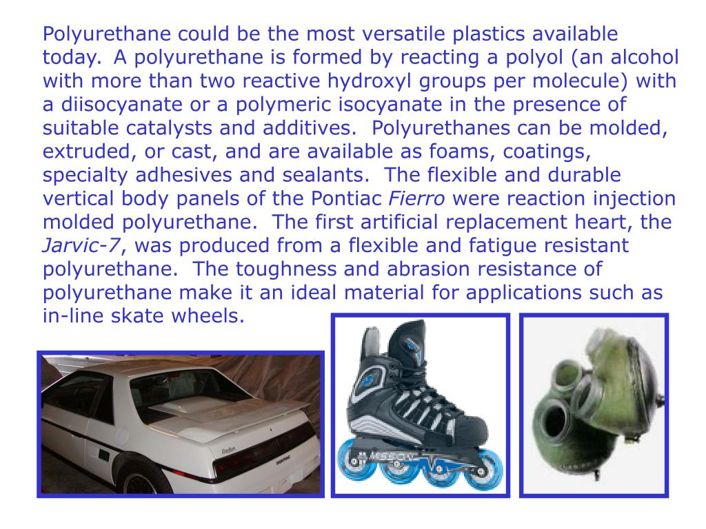 Polyurethane could be the most versatile plastics available today.