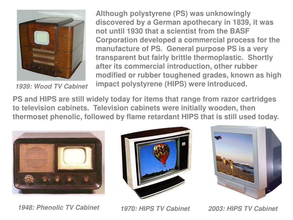 Although polystyrene (PS) was unknowingly discovered by a German apothecary in 1839, it was not until 1930 that a scientist from the BASF Corporation developed a commercial process for the manufacture of PS.  General purpose PS is a very transparent but fairly brittle thermoplastic.  Shortly after its commercial introduction, other rubber modified or rubber toughened grades, known as high impact polystyrene (HIPS) were introduced.