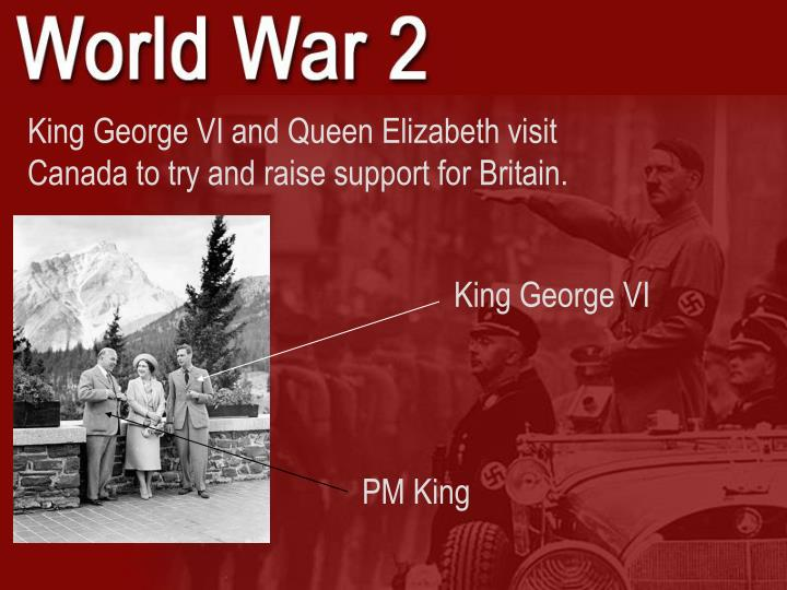 King George VI and Queen Elizabeth visit Canada to try and raise support for Britain.