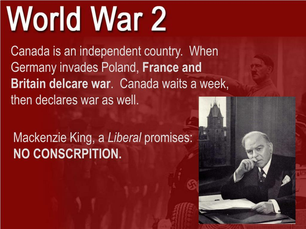 Canada is an independent country.  When Germany invades Poland,