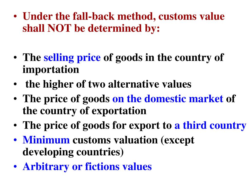 Under the fall-back method, customs value shall NOT be determined by: