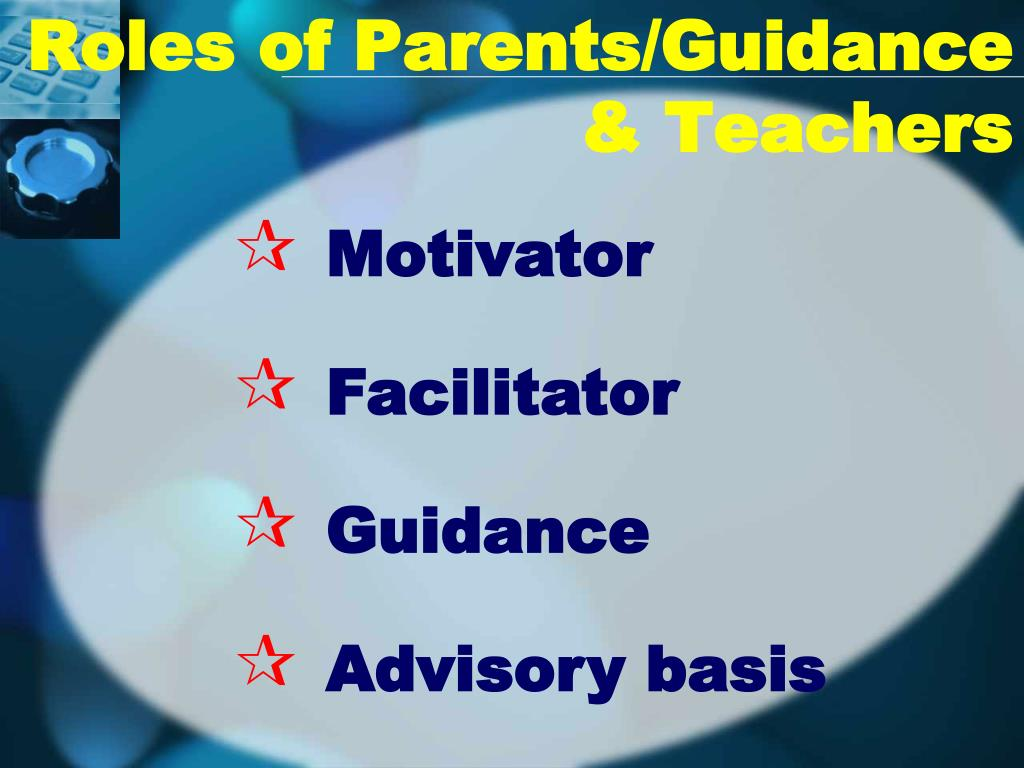 Roles of Parents/Guidance & Teachers