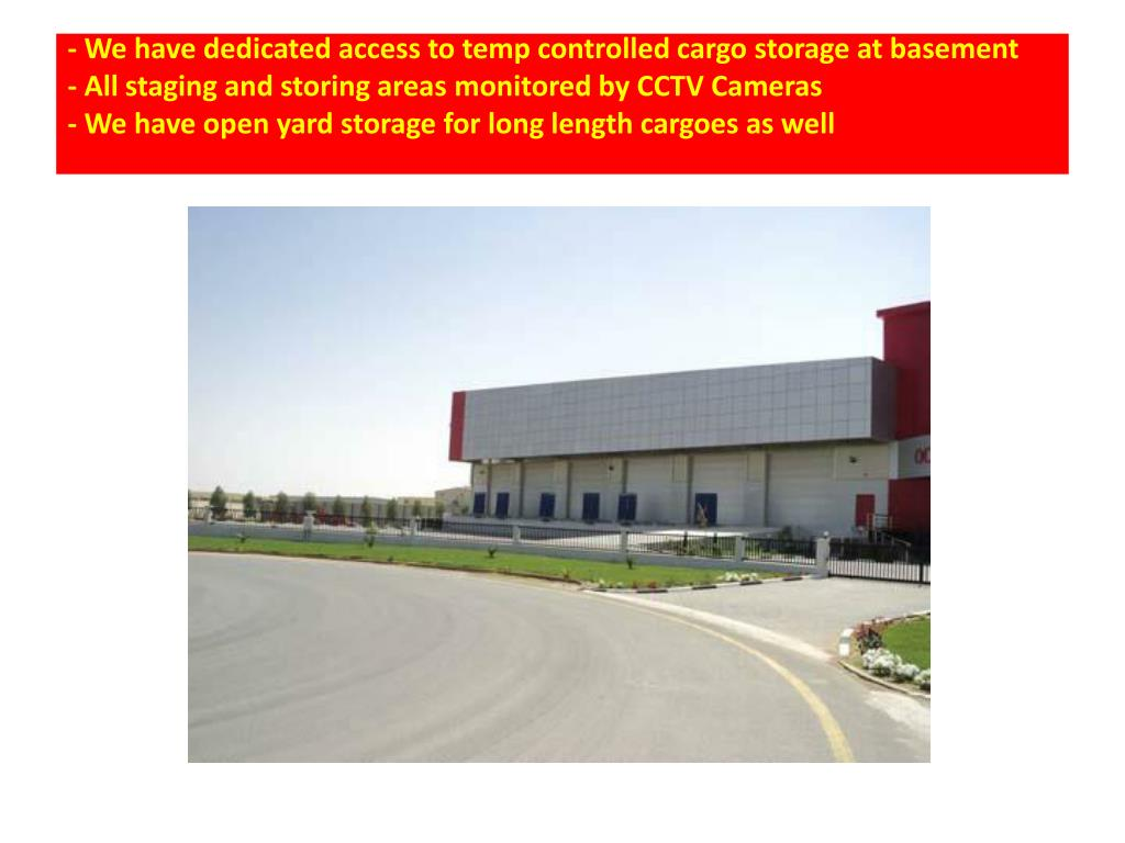 - We have dedicated access to temp controlled cargo storage at basement