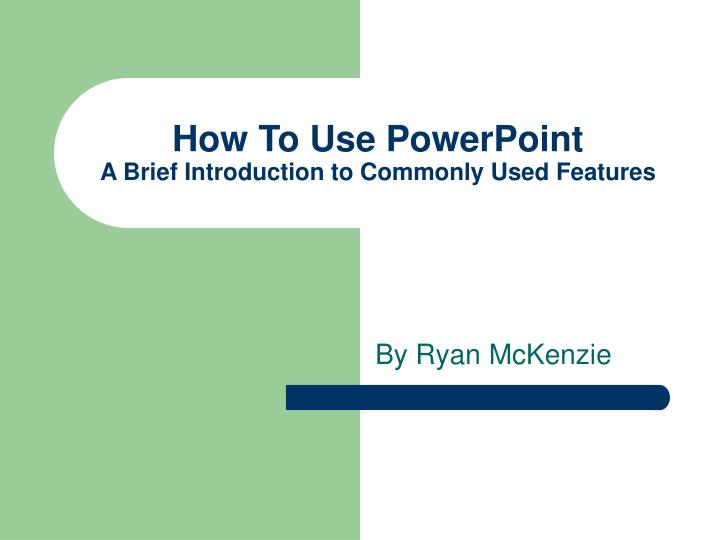 How to use powerpoint a brief introduction to commonly used features