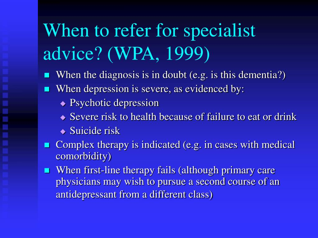 When to refer for specialist advice? (WPA, 1999)