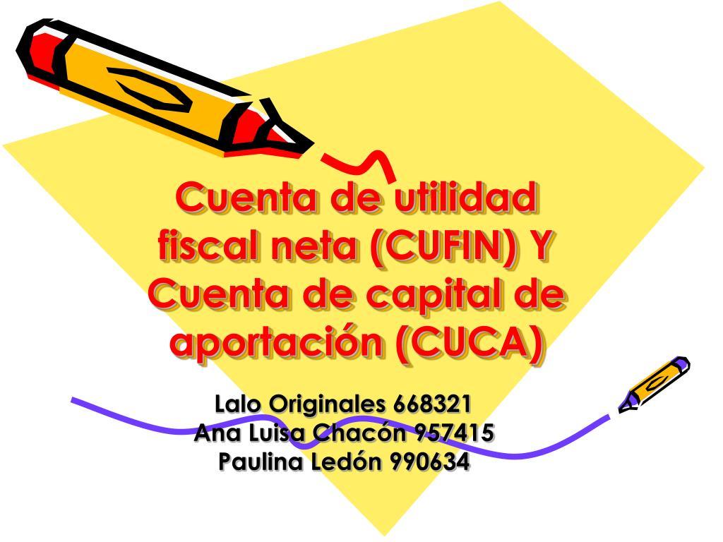 Cuenta de utilidad fiscal neta (CUFIN) Y Cuenta de capital de aportación (CUCA)