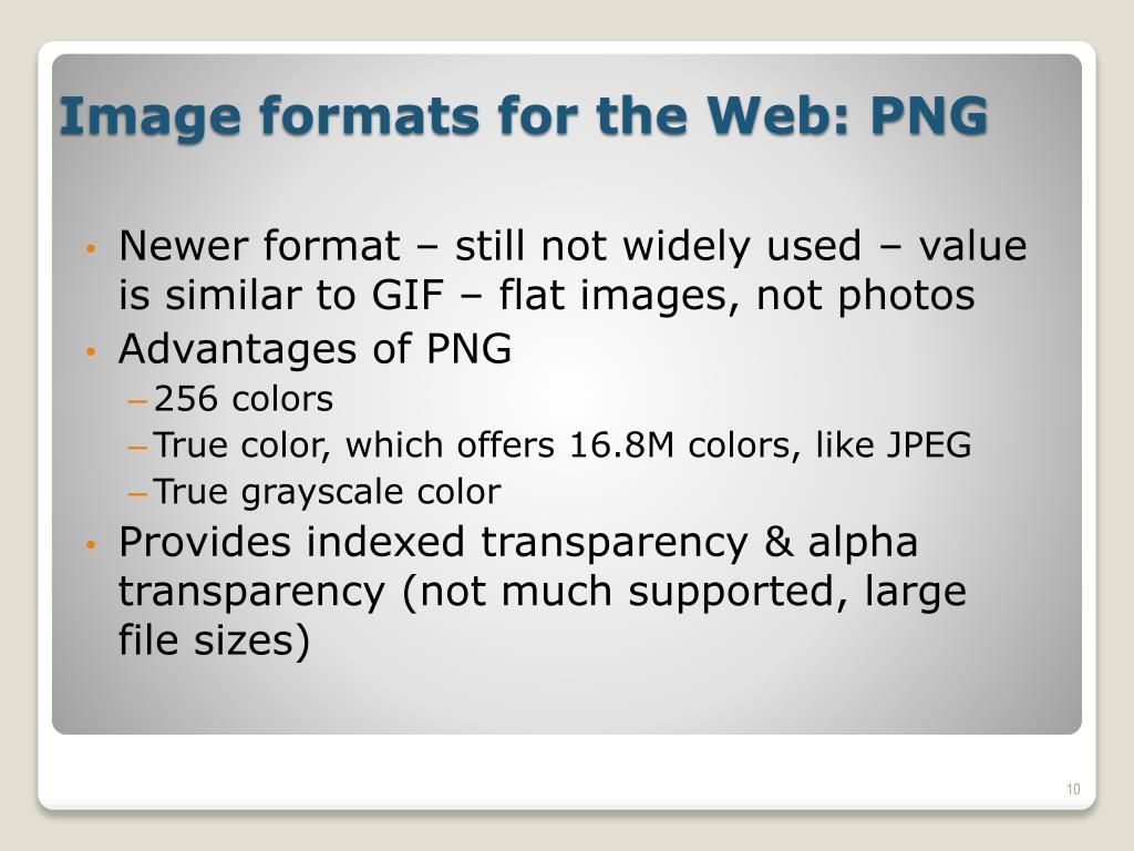 Newer format – still not widely used – value is similar to GIF – flat images, not photos