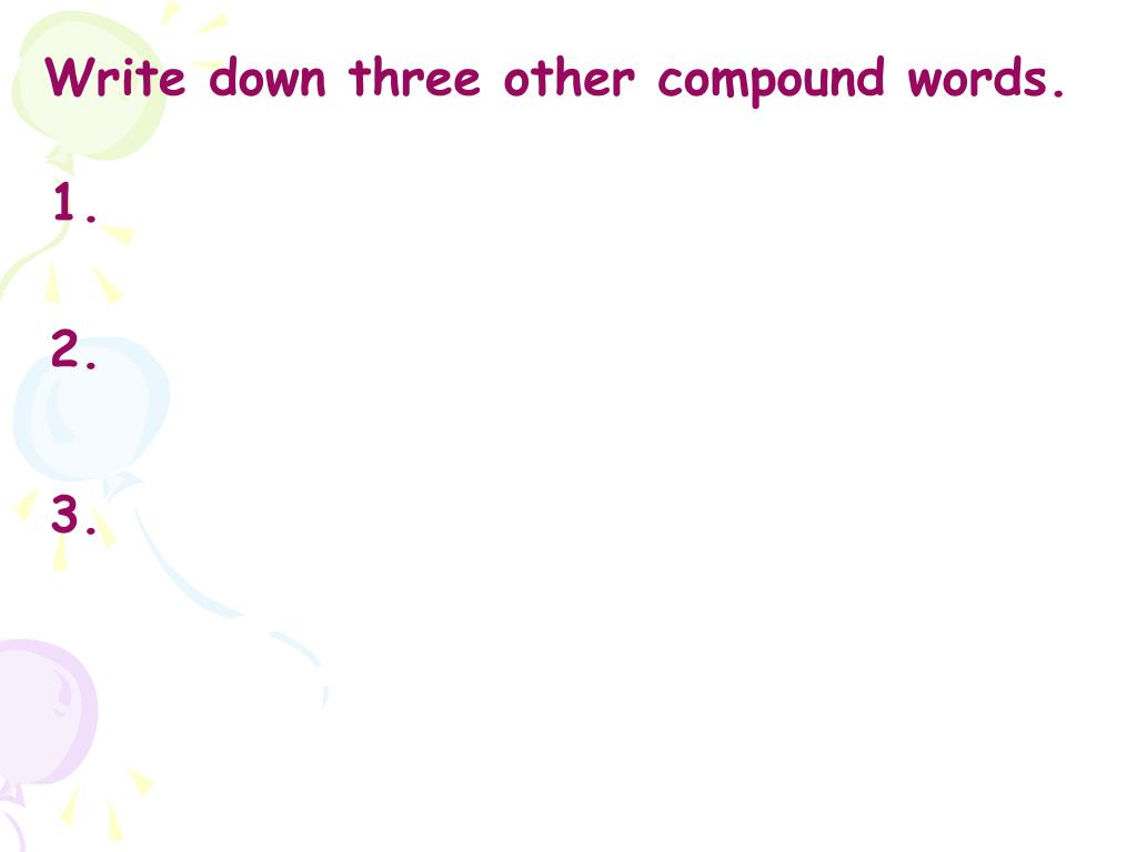 Write down three other compound words.