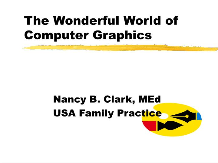 The wonderful world of computer graphics