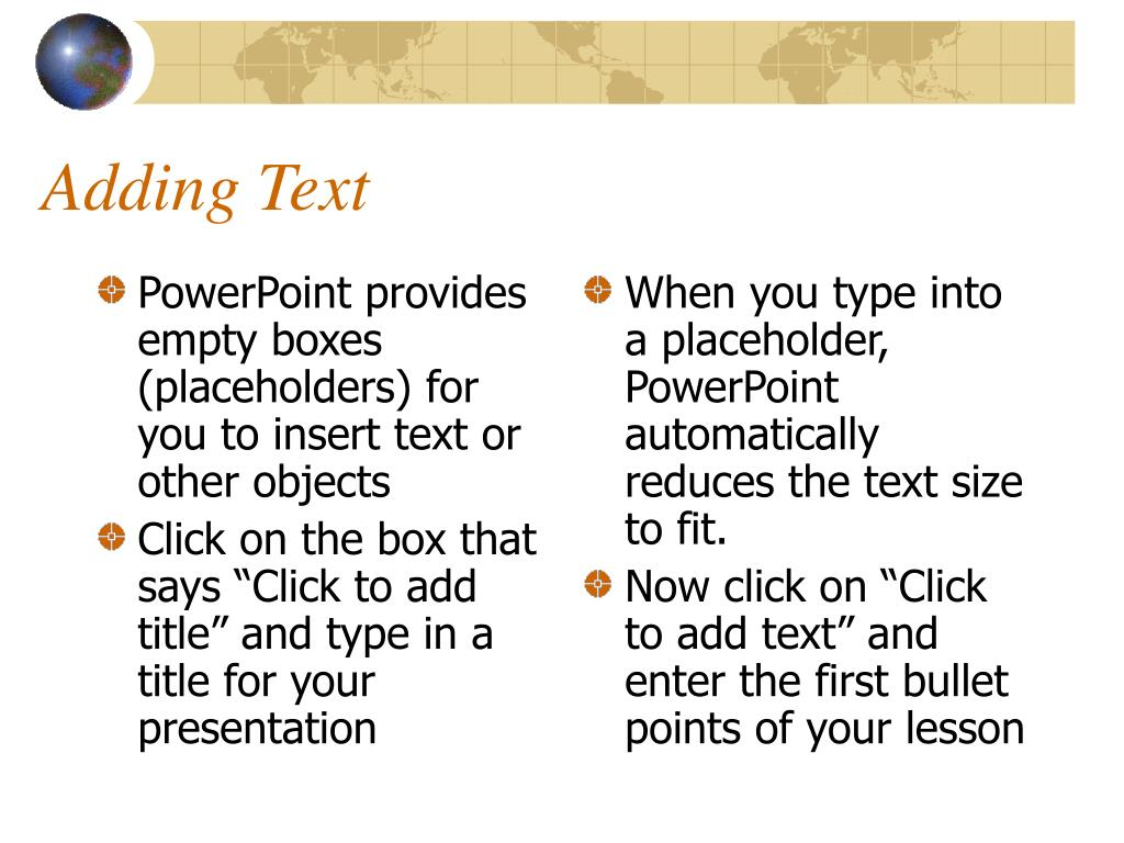 PowerPoint provides empty boxes (placeholders) for you to insert text or other objects