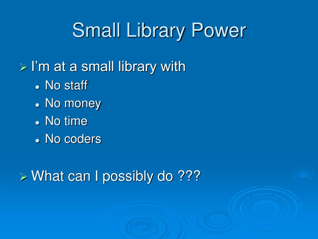 Small Library Power
